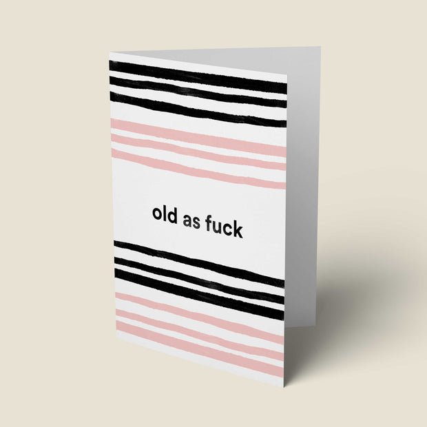 Old As Fuck - Birthday Card