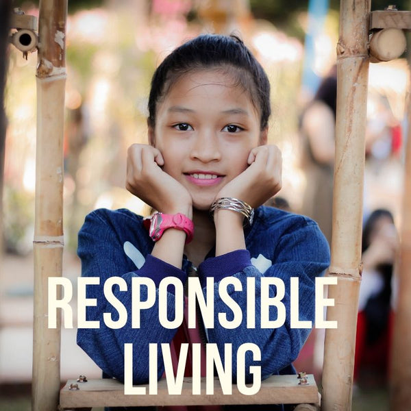 RESPONSIBLE LIVING - WHY IS IT IMPORTANT?