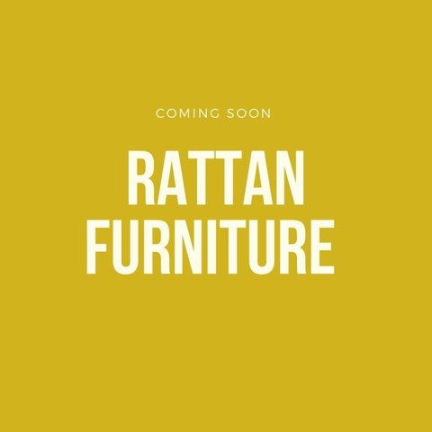 RATTAN FURNITURE - COMING SOON