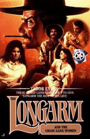 Longarm and the Chain Gang Women #250