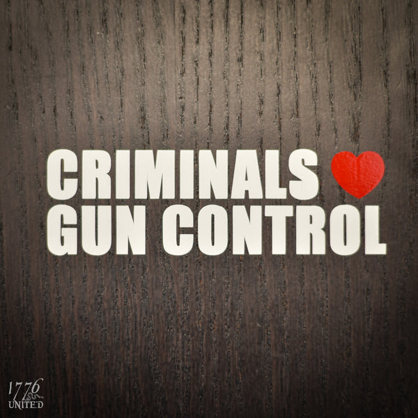 Criminals Love Gun Control Decal - Decal - 1776 United