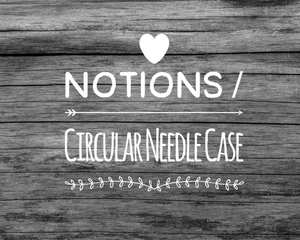 Notions/ Circular Needle Case
