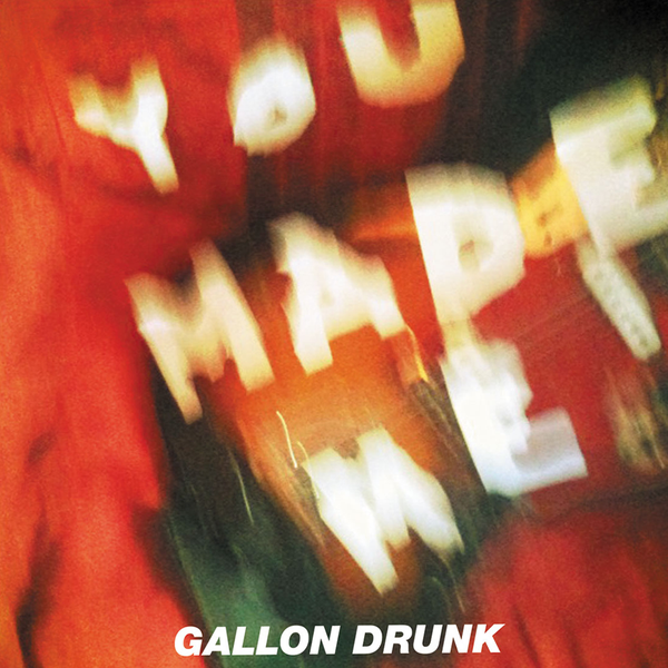 Gallon Drunk - You Made Me - 7""