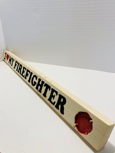 I Love My Firefighter-Wood Sign | Support First Responders | Firefighter Handmade Sign