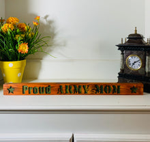 Load image into Gallery viewer, Proud Army Mom Pecan and Green Handmade Wooden Sign Hand Stained with Carved Letters and Stars Military Mom Gift - Flags Forever