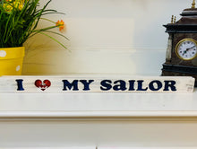 Load image into Gallery viewer, I Love My Sailor Handmade Wooden Sign Hand Stained in White with Black Lettering with Etched Heart Anchor - Flags Forever
