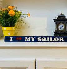Load image into Gallery viewer, I Love My Sailor Handmade Wooden Sign Hand Stained in Blue with White Lettering and Etched Heart Anchor - Flags Forever