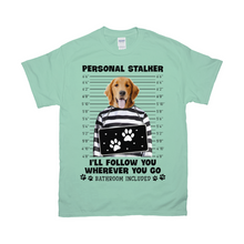 Load image into Gallery viewer, Personal Stalker Will Follow You Wherever You Go Custom Pet Unisex T-shirt - Noble Pawtrait