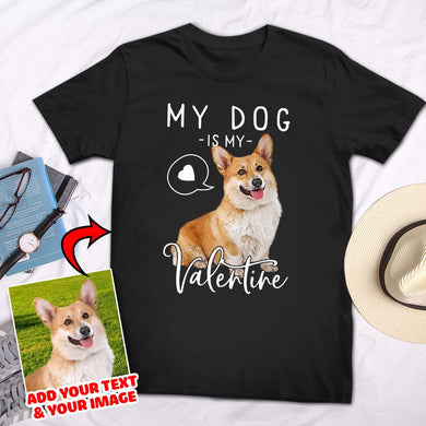 My Dog Is My Valentine Custom Pet T-shirt - Noble Pawtrait