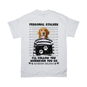 Personal Stalker Will Follow You Wherever You Go Custom Pet Unisex T-shirt - Noble Pawtrait