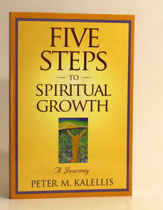 Five Steps to Spiritual Growth BY Peter. Kalellss