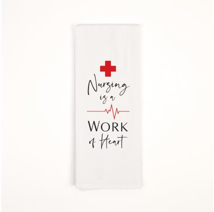 Nursing is a Work of Heart Tea Towel