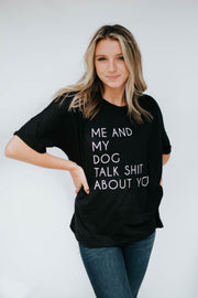 Me & My Dog Talk Shit About You T-Shirt