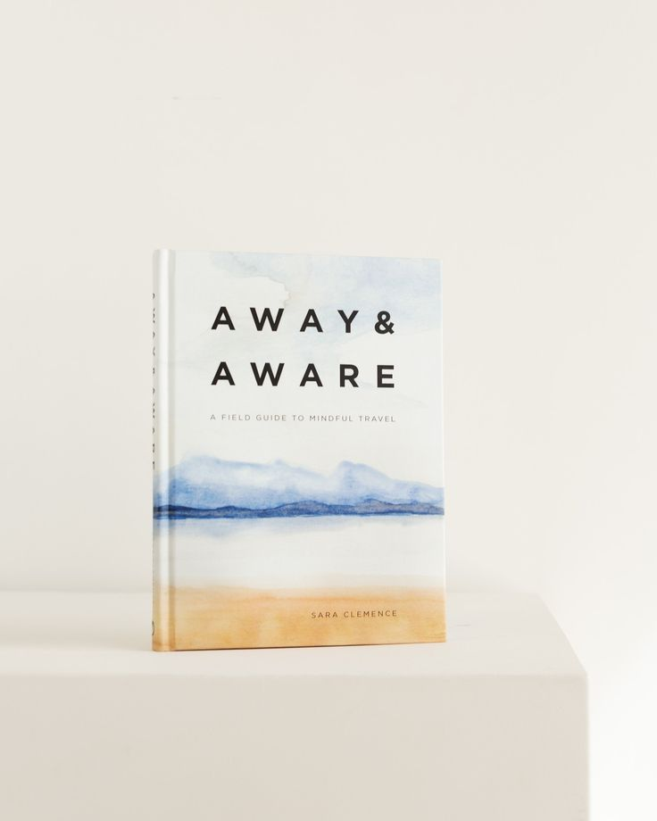 Away & Aware: A Field Guide to Mindful Travel