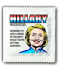 Hillary condoms - designed to give a sense of security while you're getting screwed