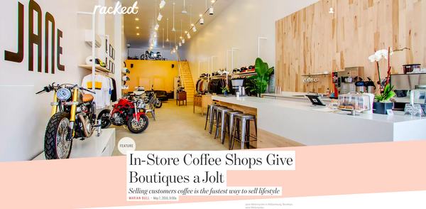 Racked.com feature on JANE and in-store coffee shops