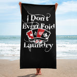 I Don't Even Fold Laundry - Beach Towel