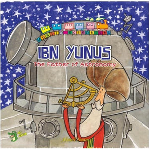 Ibn Yunus: The Father Of Astronomy (The Muslim Scientists Series)