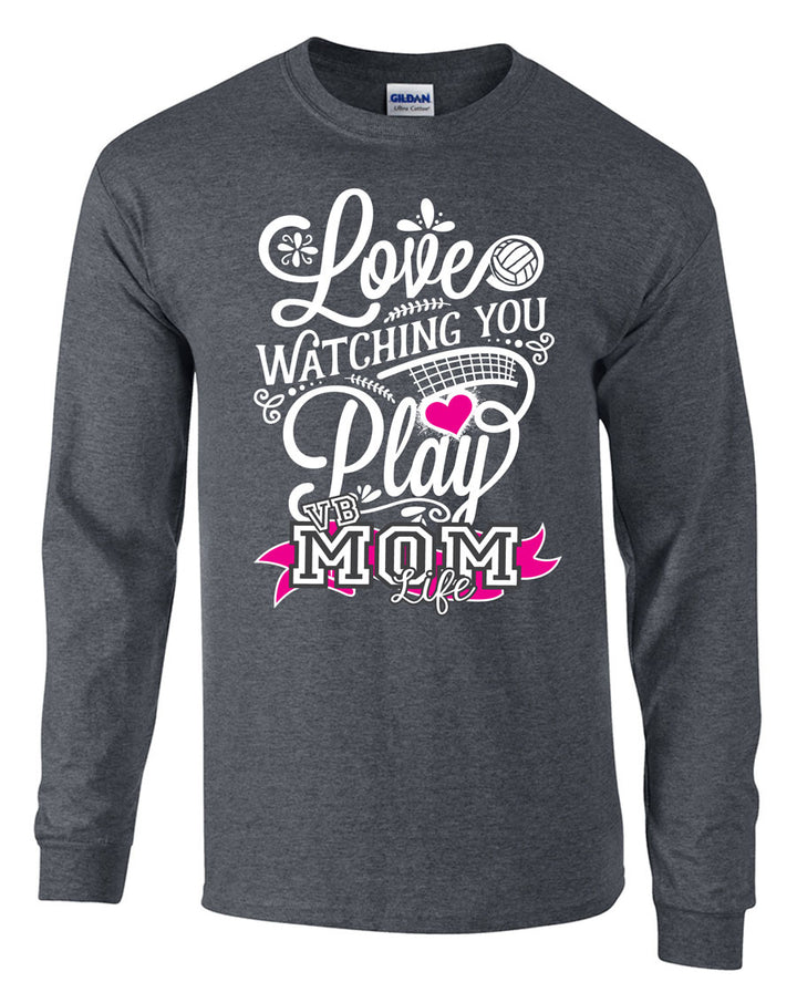 Love watching you play volleyball mom life long sleeve tee