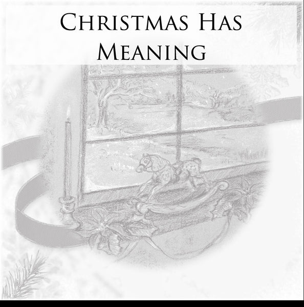 Christmas Has Meaning - Digital Print