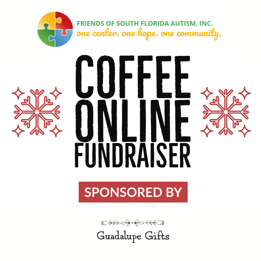 Coffee Online Fundraiser - Guadalupe Gifts helped Friends of South Florida Autism Inc.