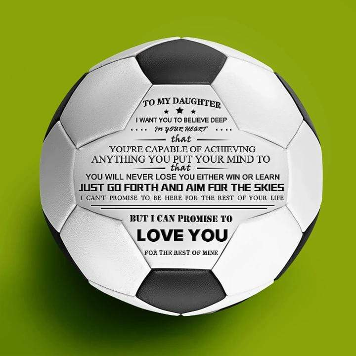 To My Daughter - You Will Never Lose- Soccer Ball
