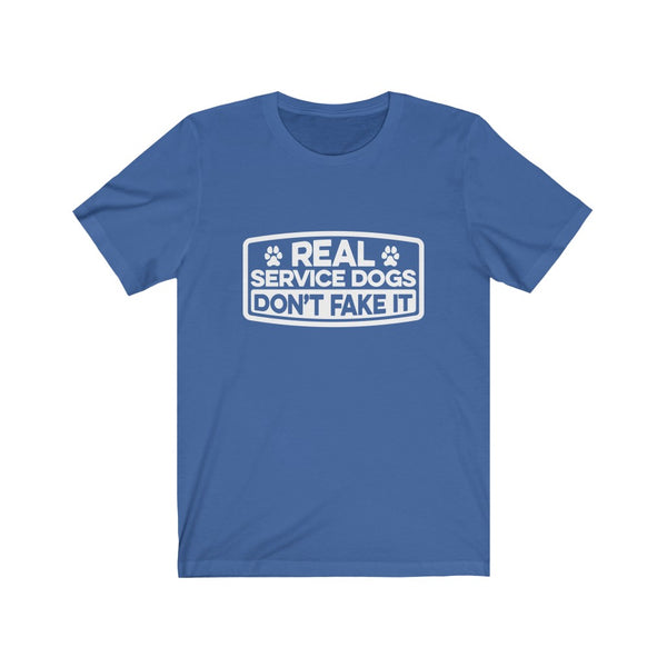 "Dog Shirt ""Real Service Dogs Do Not Fake it"" - Cotton Tee 5 colors"
