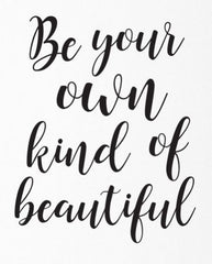 Be your own kind of beautiful ~ quote
