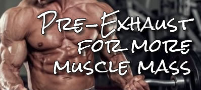 Gain muscle mass with pre-exhaustion techniques