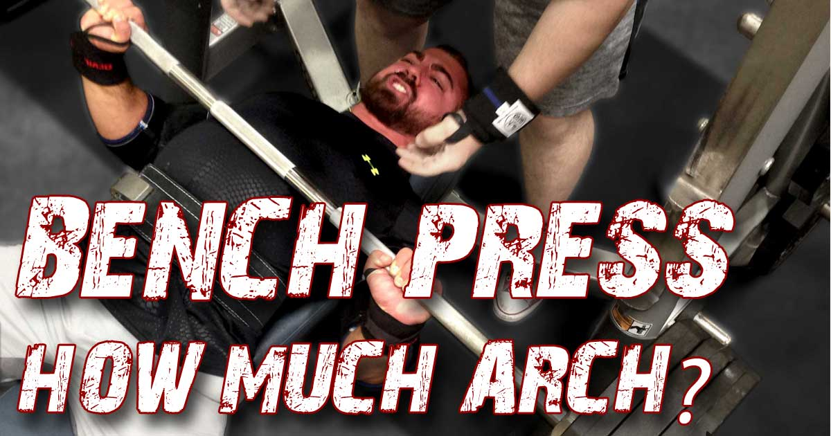 How much arch in my bench press