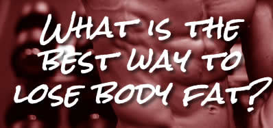 the best way to lose body fat
