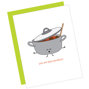 You Are Stew-pendous! Greeting Card
