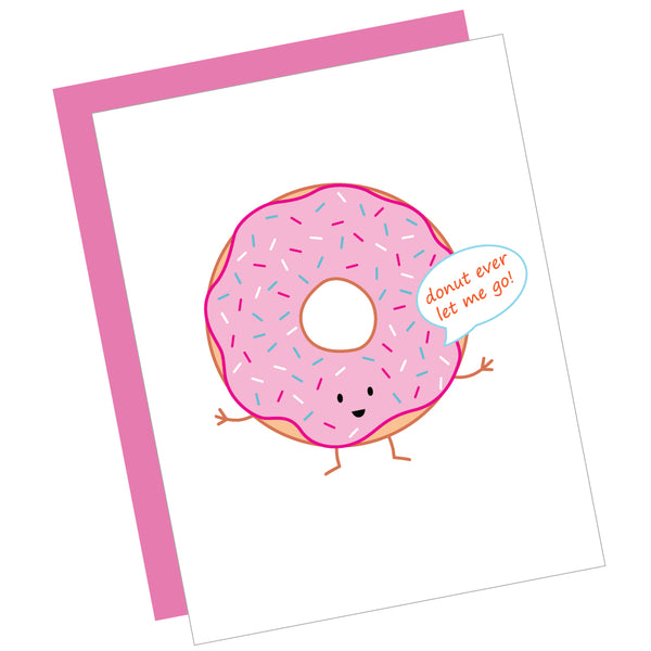 Donut Ever Let Me Go! Greeting Card