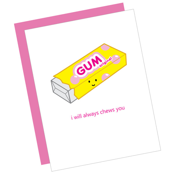 I Will Always Chews You Greeting Card