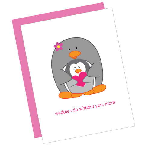 Waddle I Do Without You, Mom Greeting Card