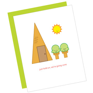 Just Hold On, We're Going Cone Greeting Card