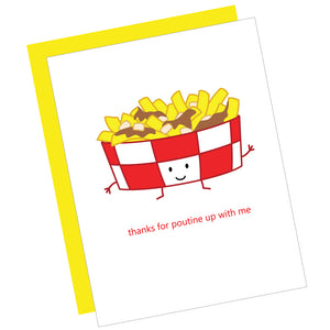 Thanks for Poutine Up With Me Greeting Card