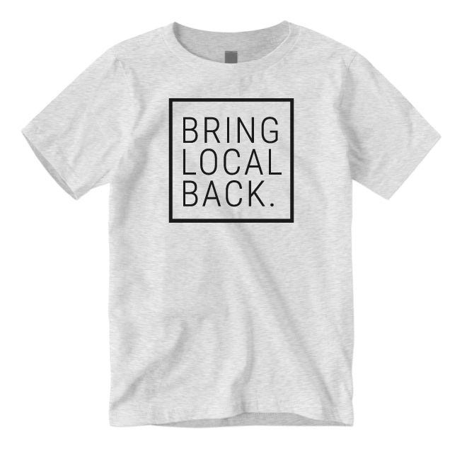 BRING LOCAL BACK. (T-shirt)