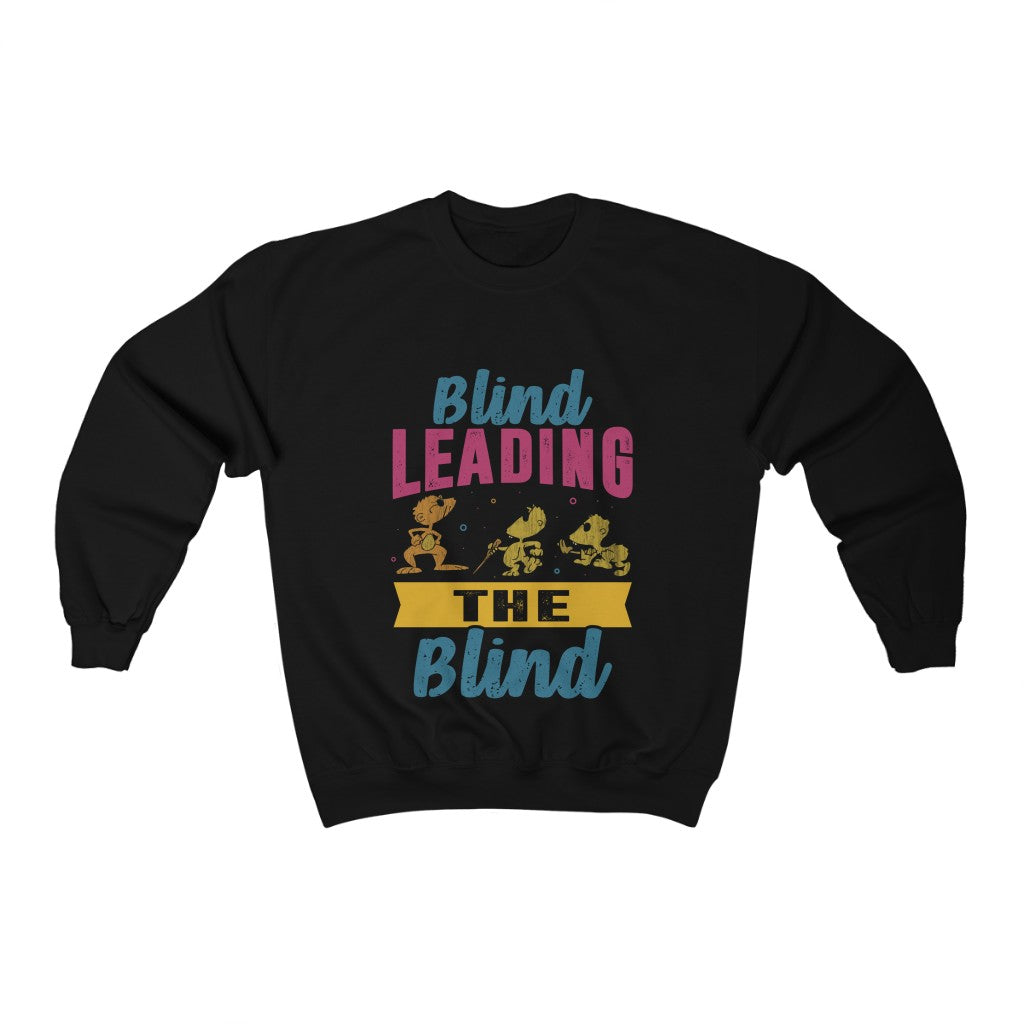 Unisex Blind Leading the Blind Crew neck Sweatshirt