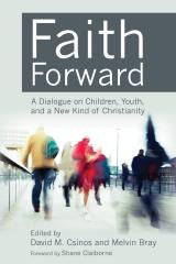 Faith Forward | A Dialogue on Children, Youth, and a New Kind of Christianity (Csinos & Bray)