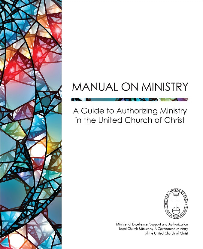 Manual On Ministry A Guide To Authorizing Ministry In The United Church Of Christ