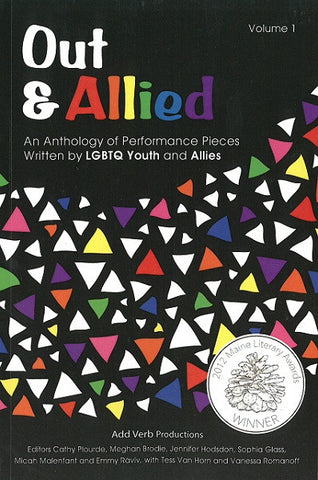 Out & Allied | An Anthology of Performance Pieces Written by LGBTQ Youth and Allies, Volume 1