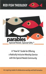 Red Fish Theology | Parables - A How-to Guide for Offering a Radically Inclusive Worship Service with the Special Needs Community