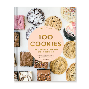 100 Cookies  The Baking Book for Every Kitchen, with Classic Cookies, Novel Treats, Brownies, Bars, and More