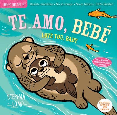Indestructibles Books - Te Amo Bebe (Spanish - I Love You Baby)