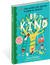 Be Kind - You Can Make the World a Happier Place! 125 Kind Things to Say & Do