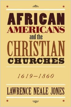 African Americans and the Christian Churches: 1619-1860 (Neale Jones)