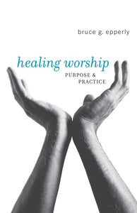 Healing Worship | Purpose and Practice (Epperly)