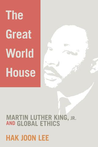 The Great World House | Martin Luther King, Jr. and Global Ethics (Lee)