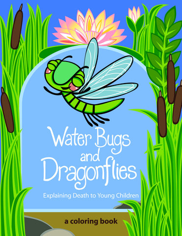 Water Bugs and Dragonflies | Explaining Death to Young Children [Coloring Book] (Stickney)